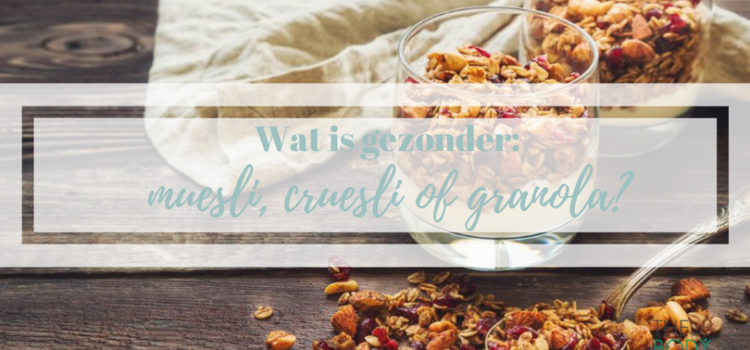 Wat is gezonder: muesli, cruesli of granola