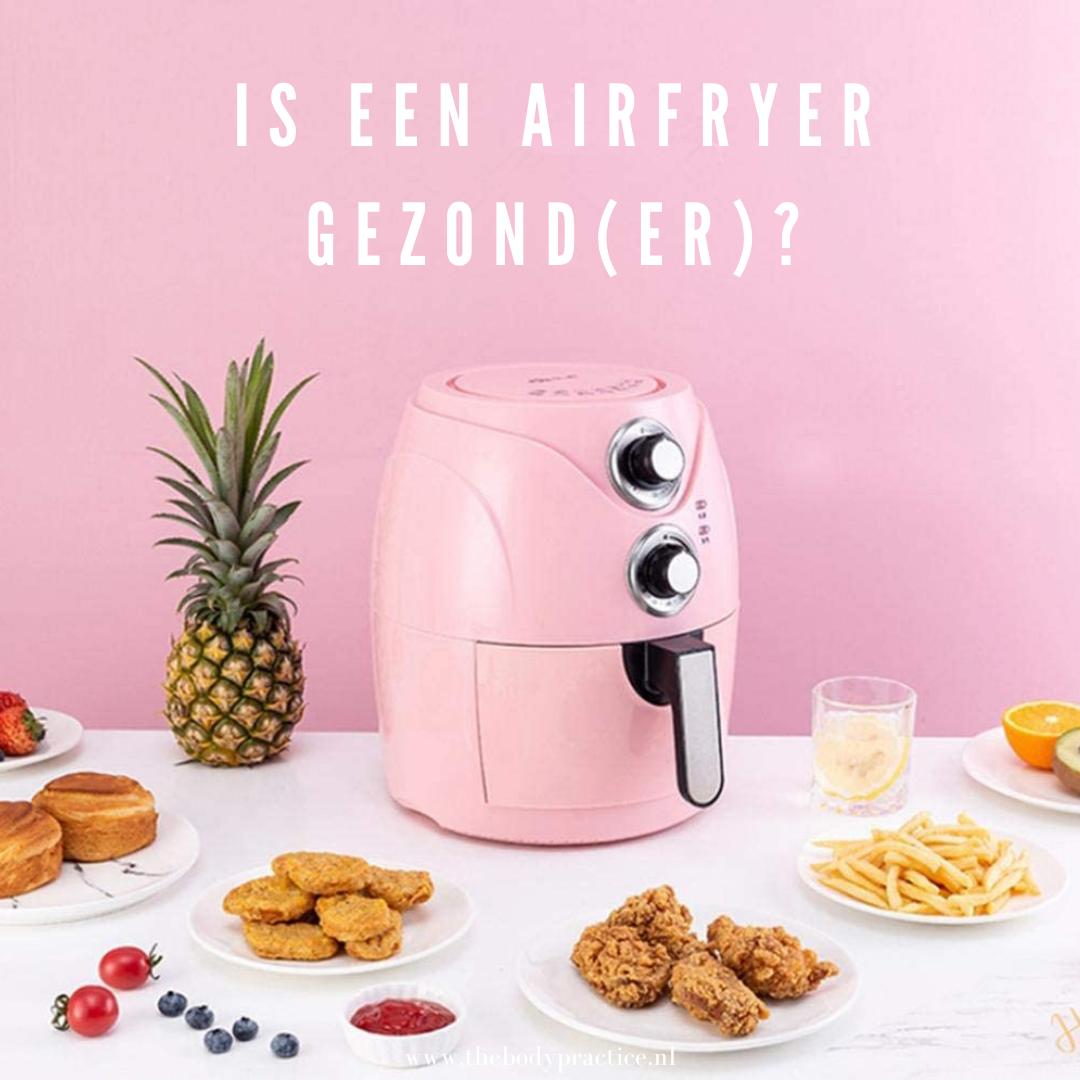 Is een airfryer gezonder?